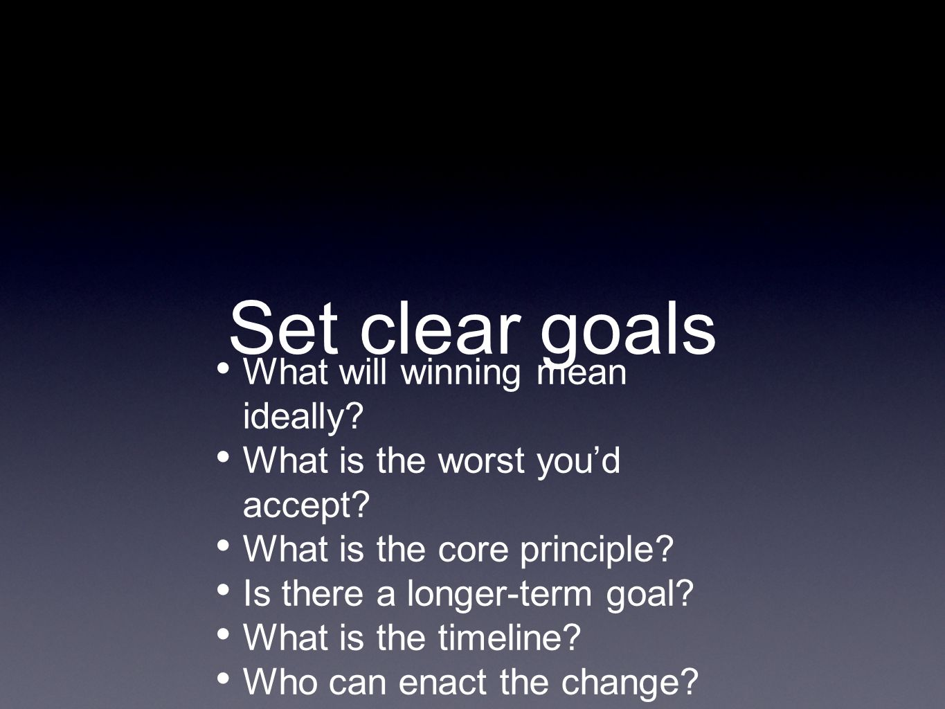 Set clear goals What will winning mean ideally.What is the worst you'd accept.
