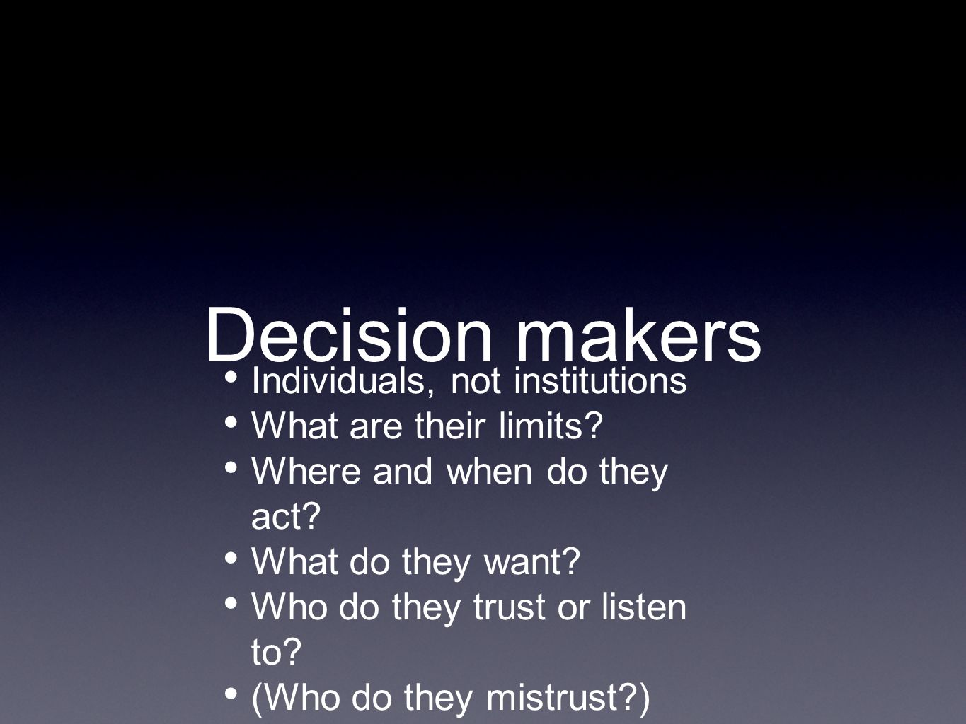 Decision makers Individuals, not institutions What are their limits.