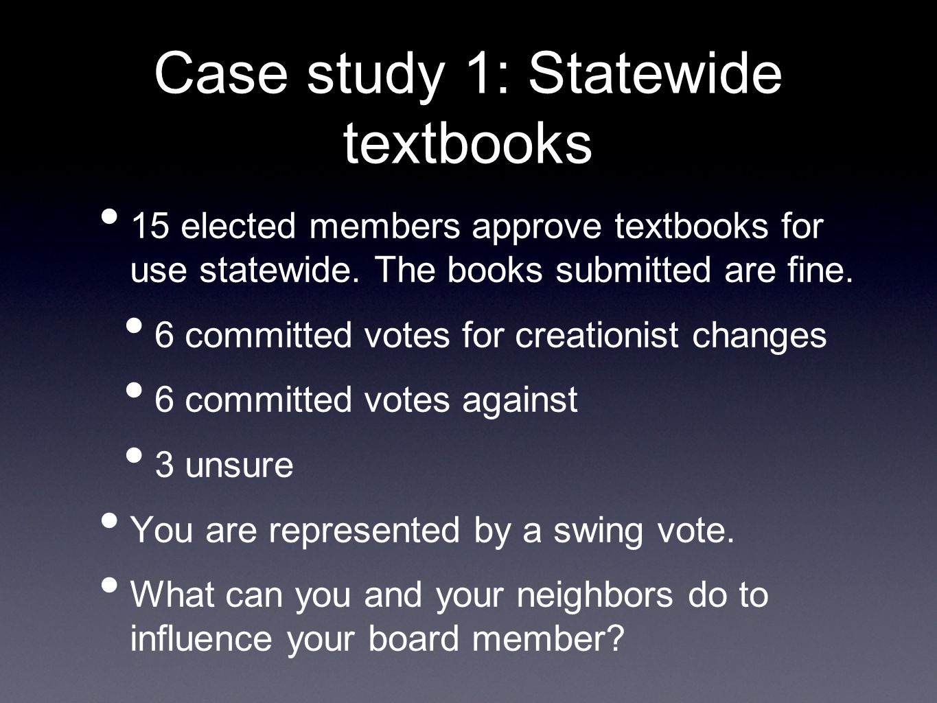 Case study 1: Statewide textbooks 15 elected members approve textbooks for use statewide.