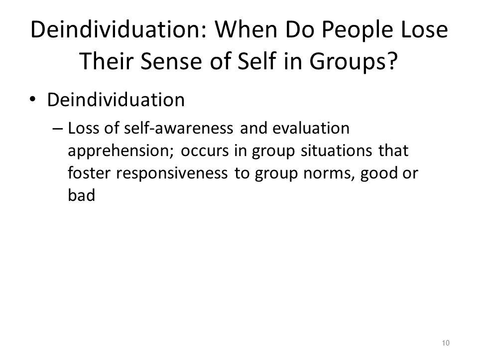 Deindividuation: When Do People Lose Their Sense of Self in Groups.