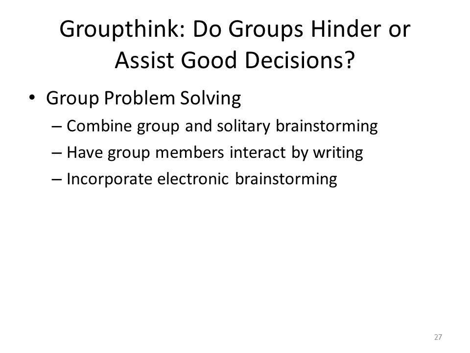 Groupthink: Do Groups Hinder or Assist Good Decisions.