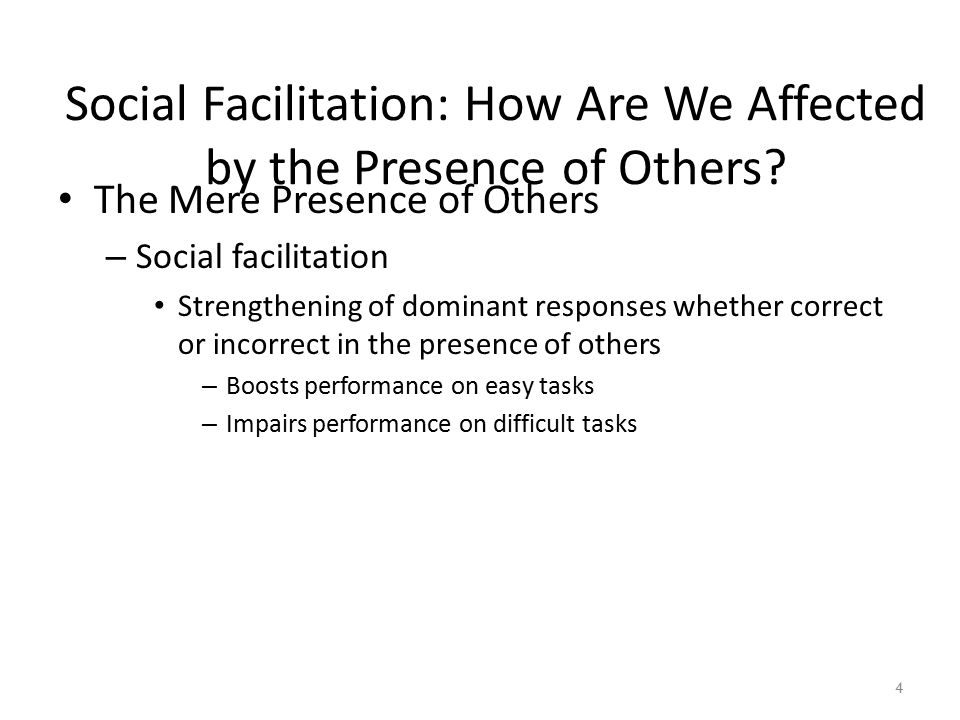 Social Facilitation: How Are We Affected by the Presence of Others? The Mere Presence of Others – Social facilitation Strengthening of dominant respon