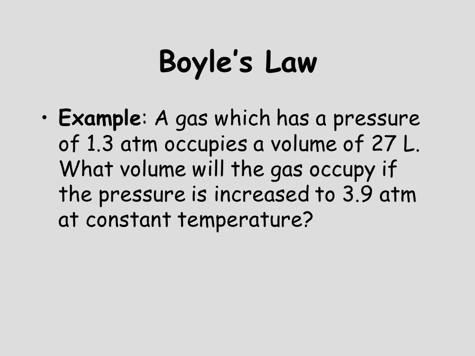 The Gas Laws Boyle's Law- the pressure exerted by a gas is inversely proportional to the volume the gas occupies if the temperature remains constant.