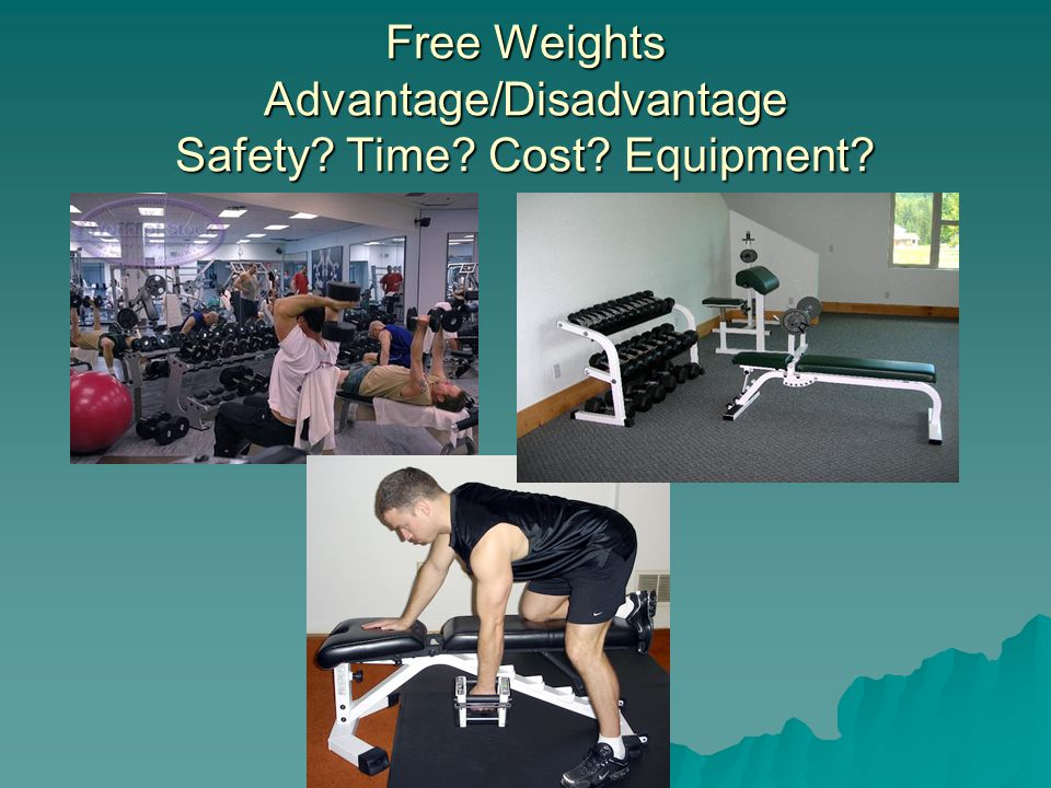 Free Weights Advantage/Disadvantage Safety? Time? Cost? Equipment?