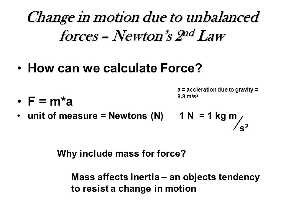 Change in motion due to unbalanced forces – Newton's 2 nd Law How can we calculate Force.