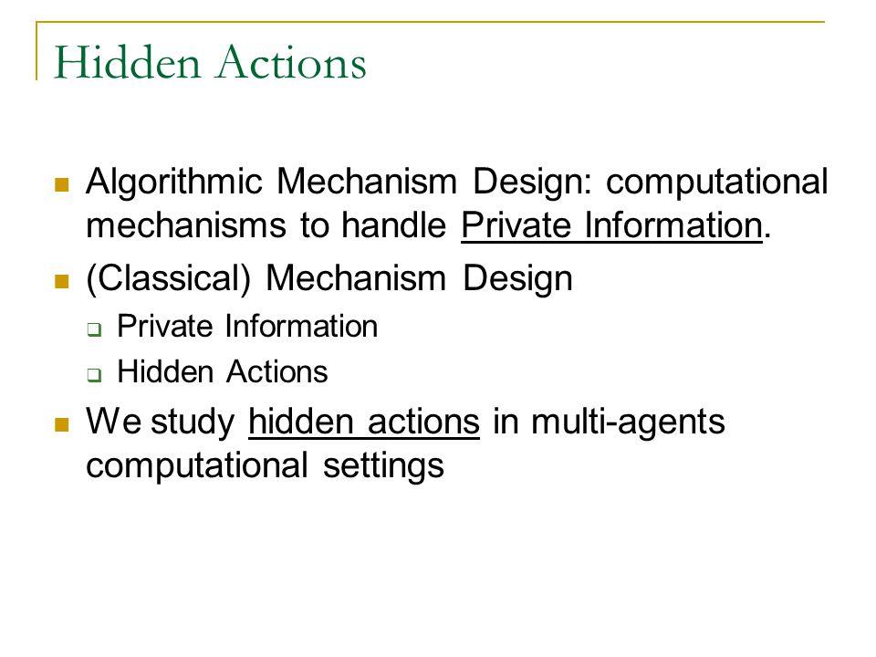 Hidden Actions Algorithmic Mechanism Design: computational mechanisms to handle Private Information.