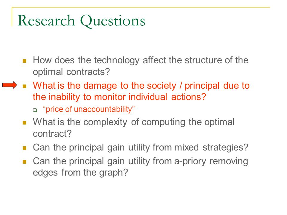Research Questions How does the technology affect the structure of the optimal contracts.