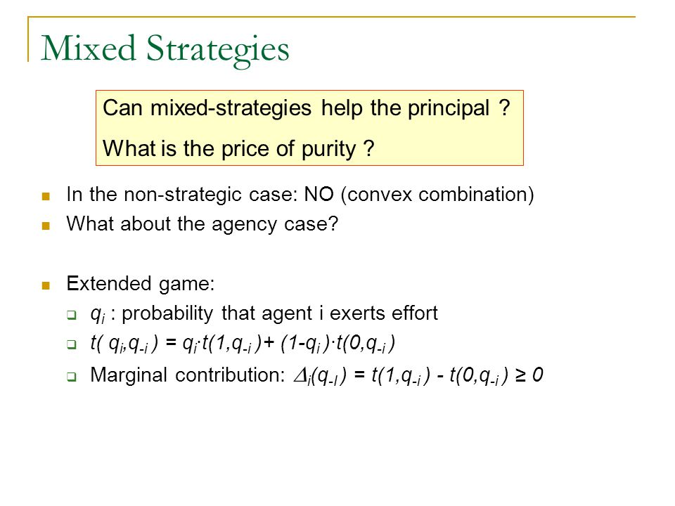 Mixed Strategies In the non-strategic case: NO (convex combination) What about the agency case.