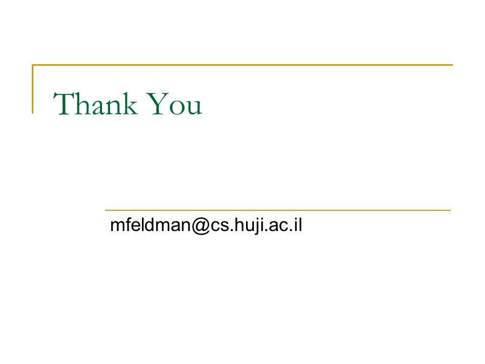 Thank You mfeldman@cs.huji.ac.il