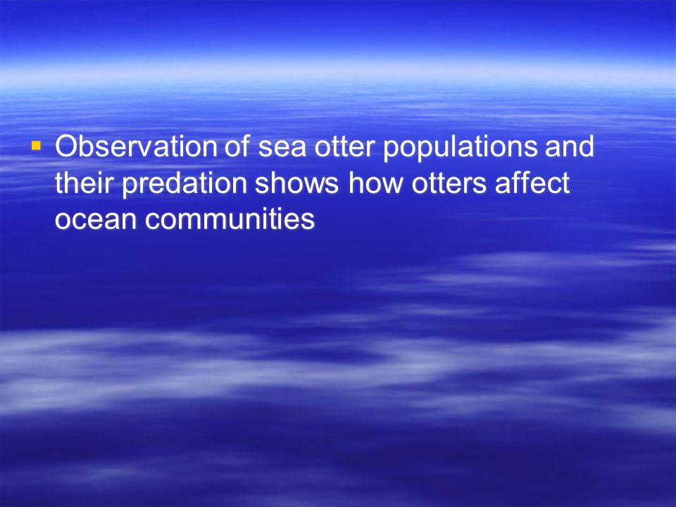  Observation of sea otter populations and their predation shows how otters affect ocean communities
