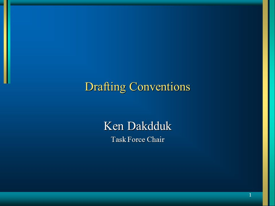 1 Drafting Conventions Ken Dakdduk Task Force Chair