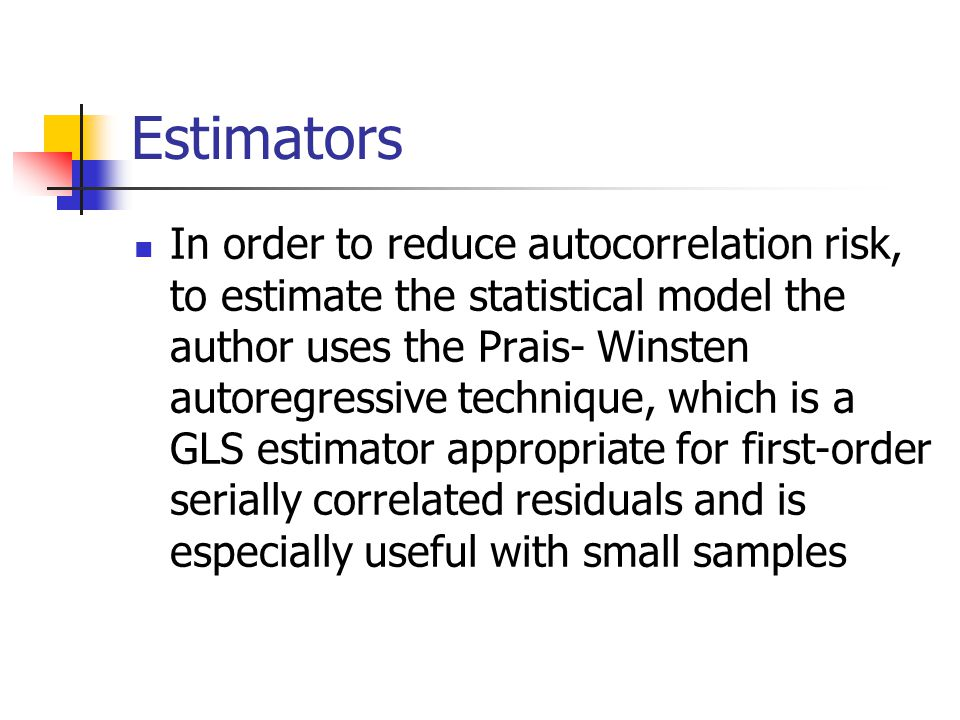 Estimators In order to reduce autocorrelation risk, to estimate the statistical model the author uses the Prais- Winsten autoregressive technique, whi