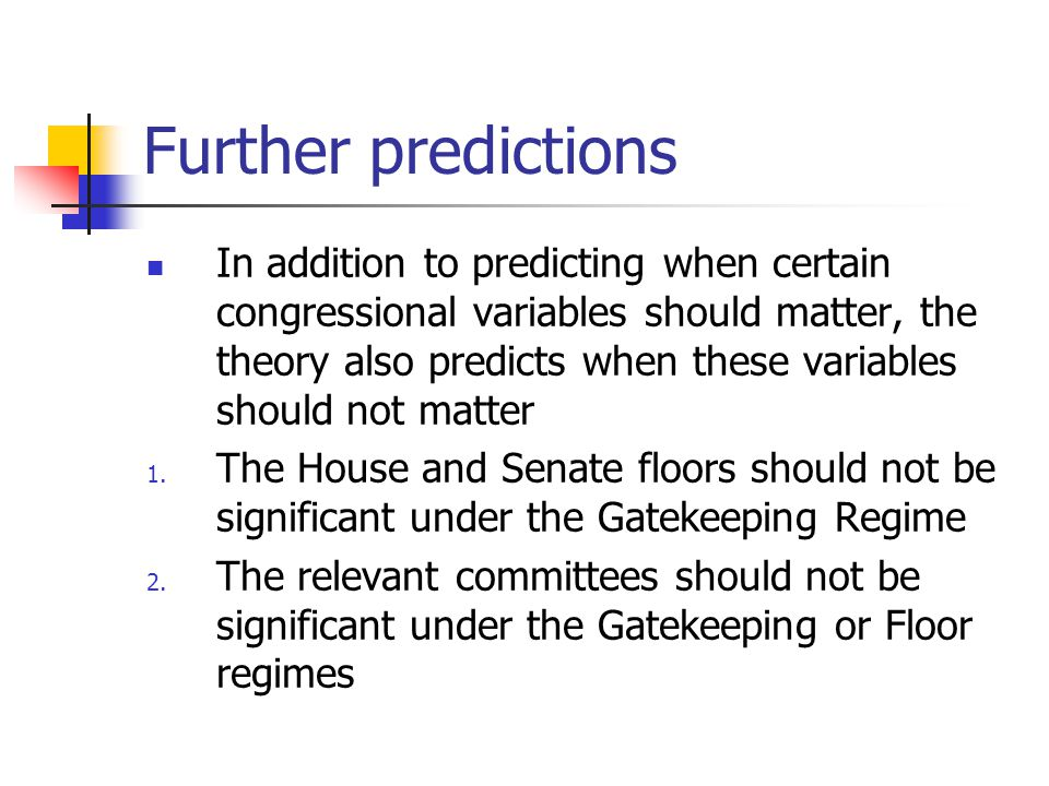 Further predictions In addition to predicting when certain congressional variables should matter, the theory also predicts when these variables should