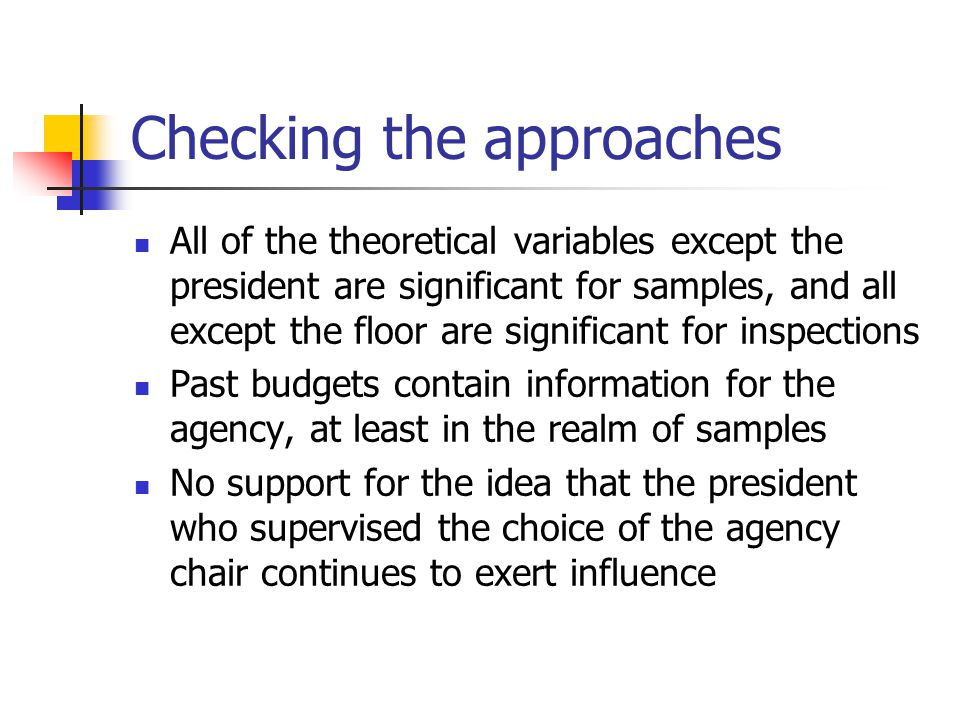 Checking the approaches All of the theoretical variables except the president are significant for samples, and all except the floor are significant fo