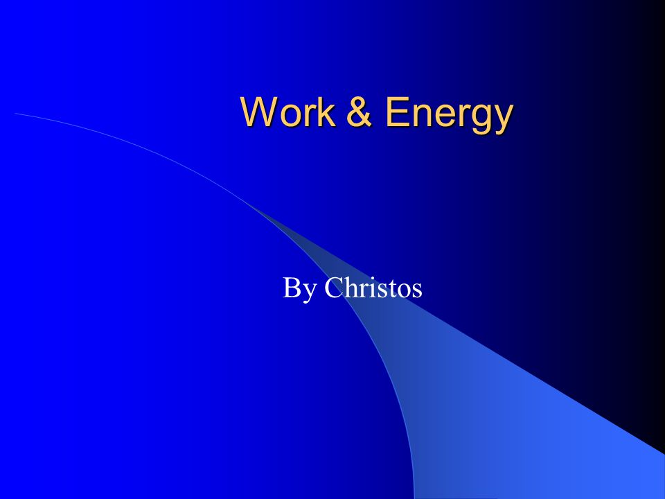 Work & Energy By Christos