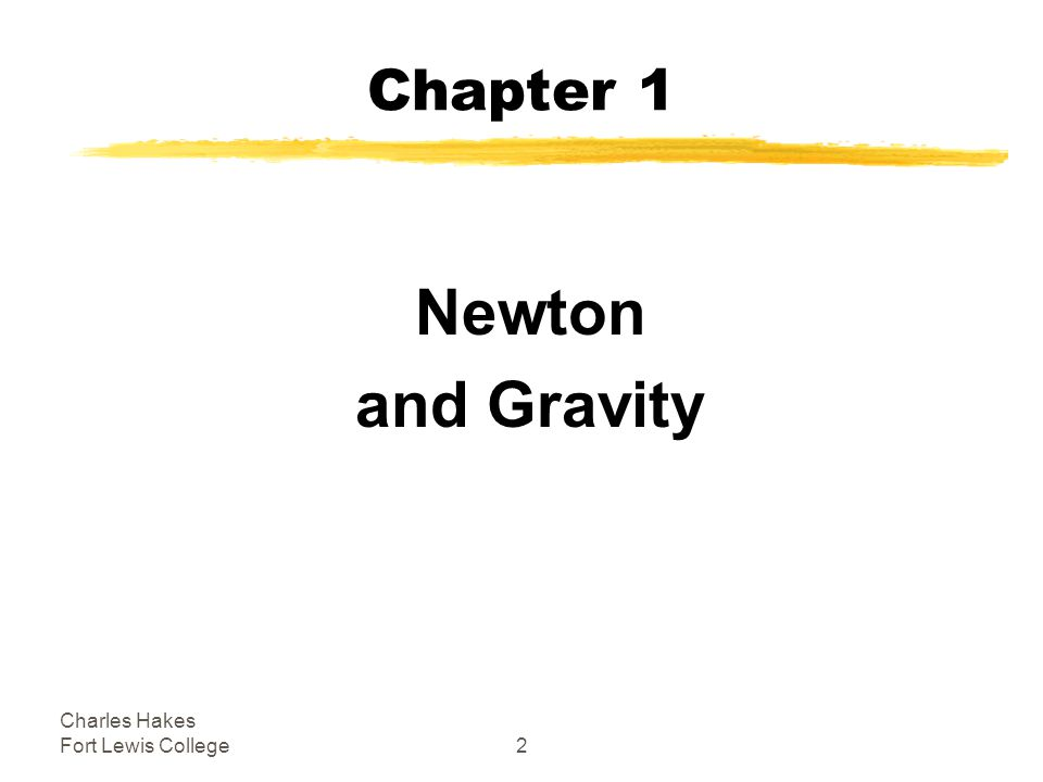 Charles Hakes Fort Lewis College2 Chapter 1 Newton and Gravity