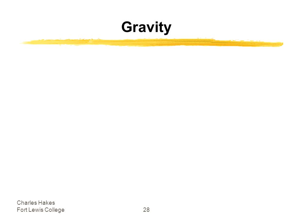 Charles Hakes Fort Lewis College28 Gravity