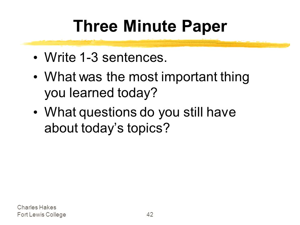Charles Hakes Fort Lewis College42 Three Minute Paper Write 1-3 sentences.