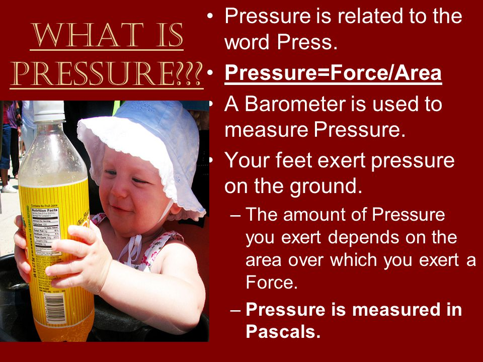 What is Pressure??. Pressure is related to the word Press.
