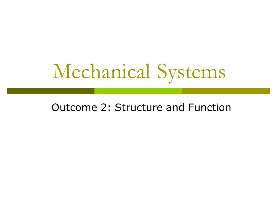Mechanical Systems Outcome 2: Structure and Function