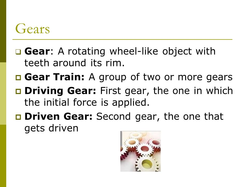 Gears  Gear: A rotating wheel-like object with teeth around its rim.