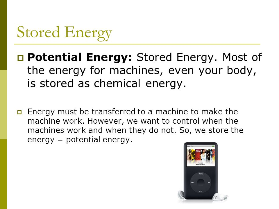 Stored Energy  Potential Energy: Stored Energy.