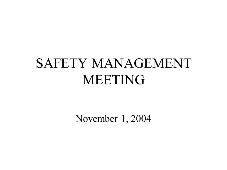 SAFETY MANAGEMENT MEETING November 1, 2004
