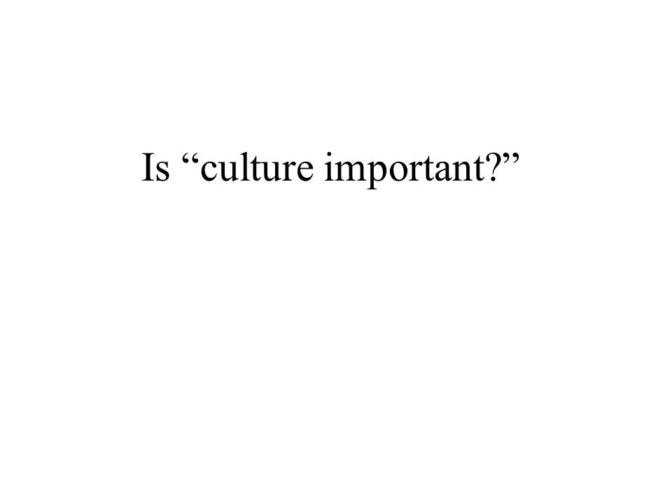 "Is ""culture important?"""