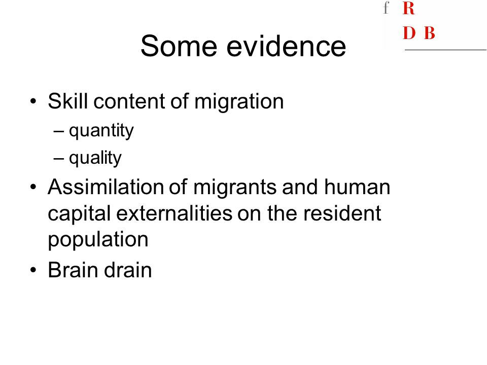 Some evidence Skill content of migration –quantity –quality Assimilation of migrants and human capital externalities on the resident population Brain drain