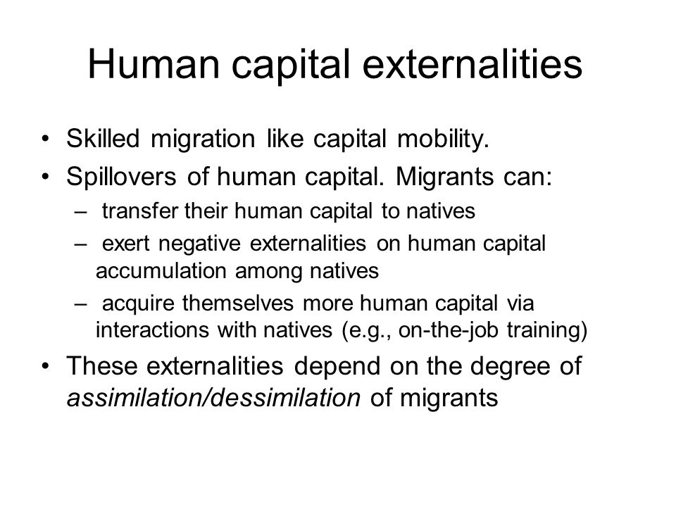Human capital externalities Skilled migration like capital mobility.