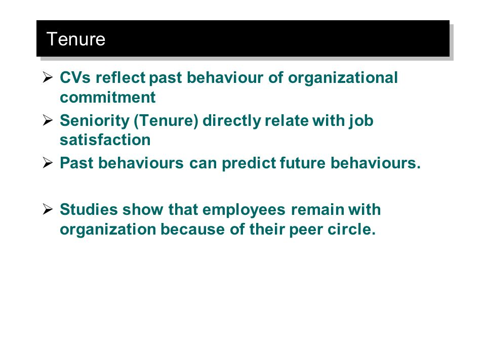 Tenure  CVs reflect past behaviour of organizational commitment  Seniority (Tenure) directly relate with job satisfaction  Past behaviours can pred