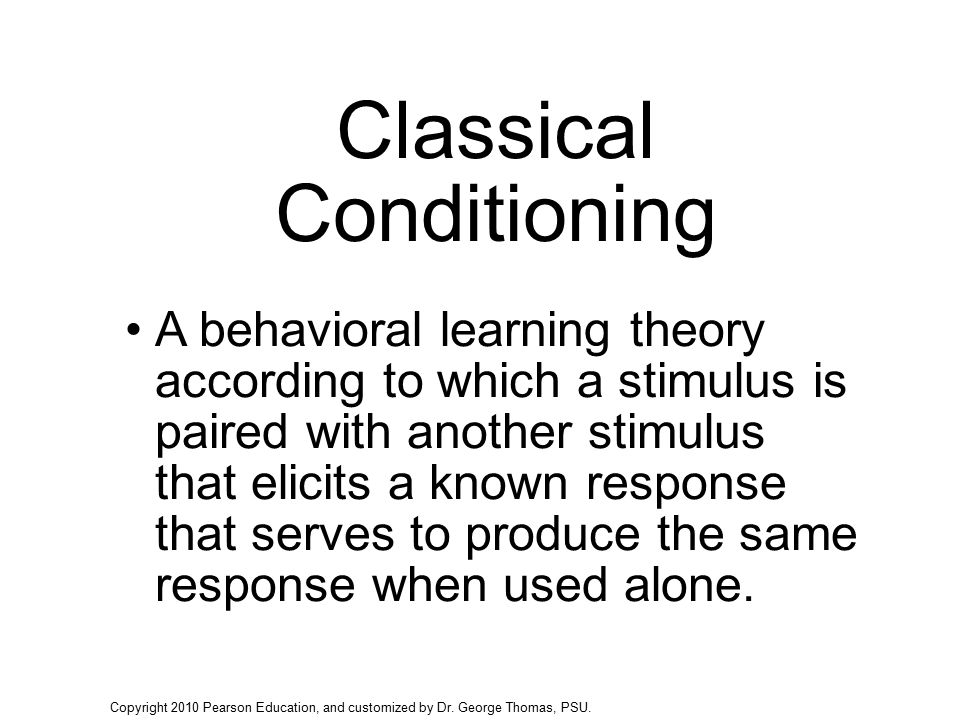 Classical Conditioning A behavioral learning theory according to which a stimulus is paired with another stimulus that elicits a known response that s