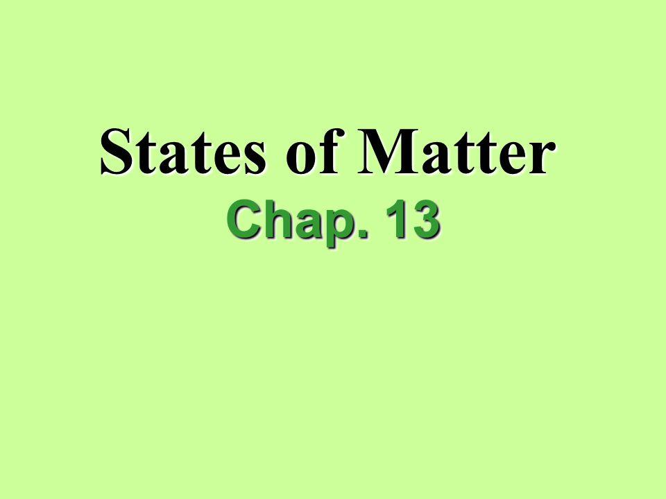 States of Matter Chap. 13