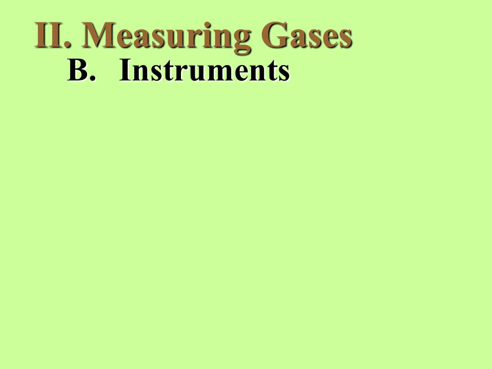 II. Measuring Gases B.Instruments