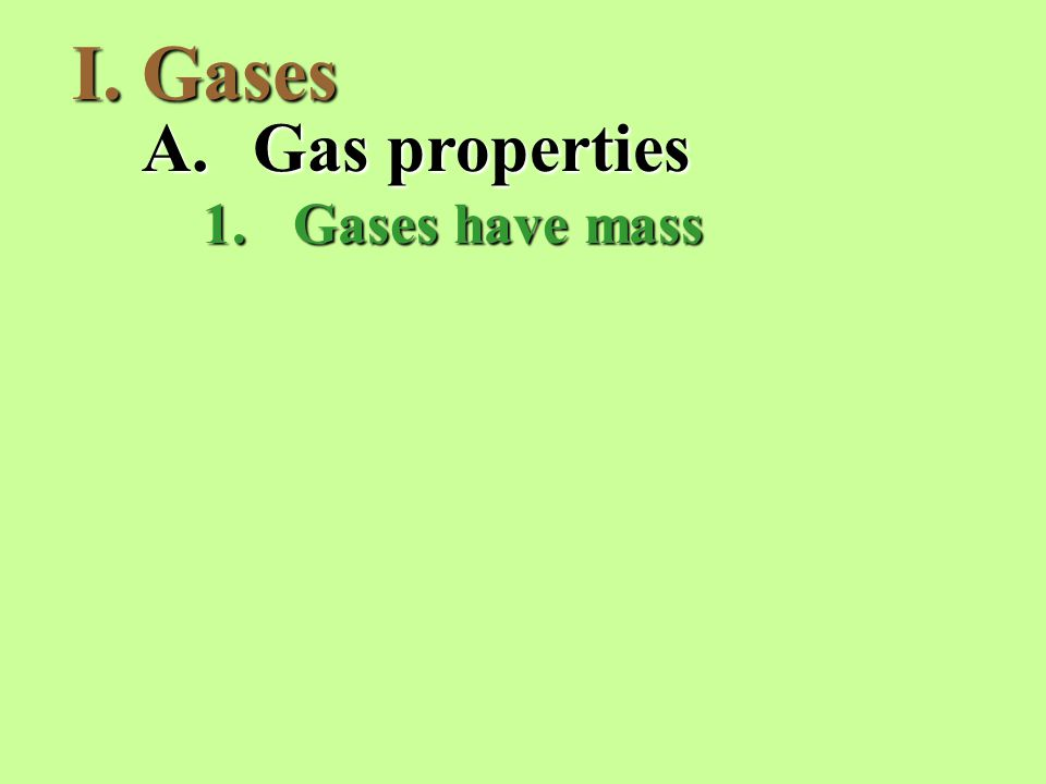 I.Gases A.Gas properties 1.Gases have mass