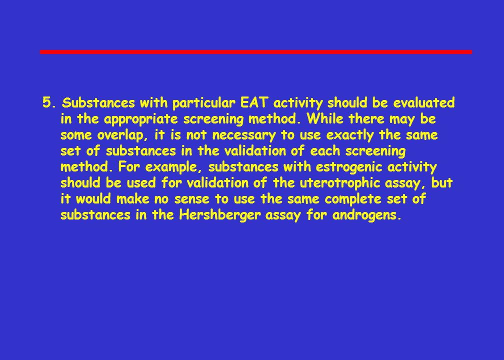5. Substances with particular EAT activity should be evaluated in the appropriate screening method.