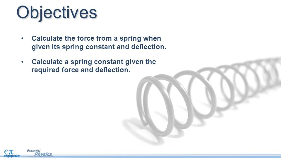 Calculate the force from a spring when given its spring constant and deflection. Calculate a spring constant given the required force and deflection.