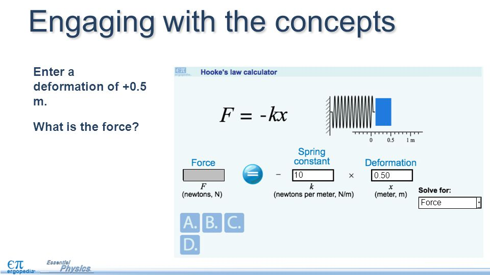 Enter a deformation of +0.5 m. What is the force? Force 10 0.50 Engaging with the concepts