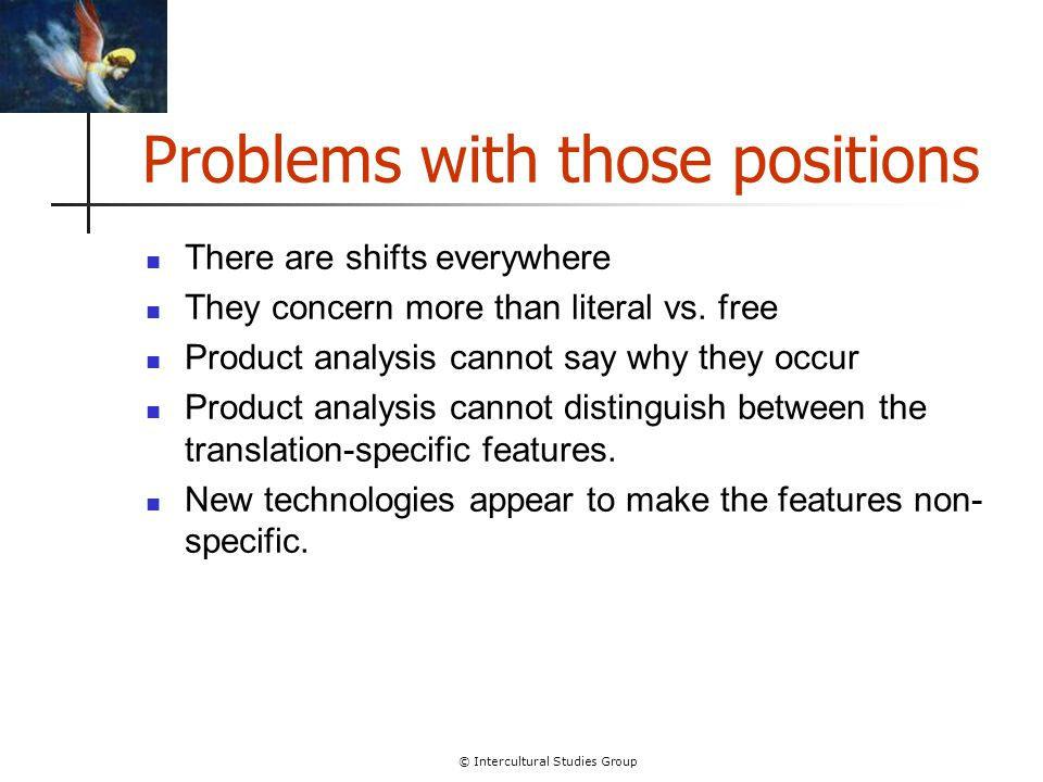 © Intercultural Studies Group Problems with those positions There are shifts everywhere They concern more than literal vs. free Product analysis canno