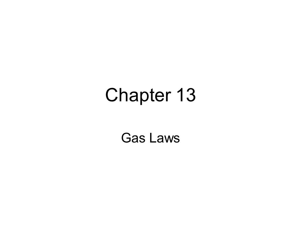 Chapter 13 Gas Laws