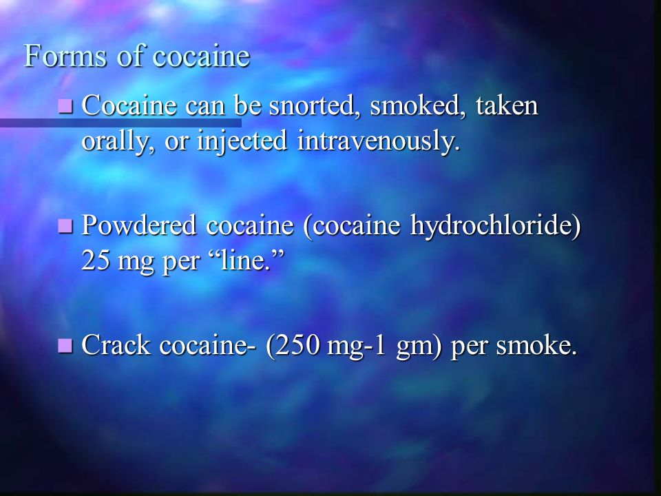 Forms of cocaine Cocaine can be snorted, smoked, taken orally, or injected intravenously. Cocaine can be snorted, smoked, taken orally, or injected in
