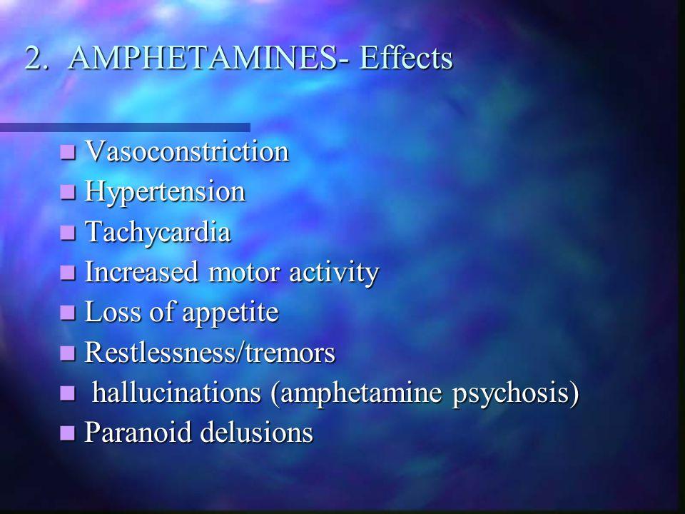 2. AMPHETAMINES- Effects Vasoconstriction Vasoconstriction Hypertension Hypertension Tachycardia Tachycardia Increased motor activity Increased motor