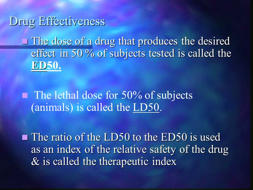 Drug Effectiveness The dose of a drug that produces the desired effect in 50 % of subjects tested is called the ED The dose of a drug that produces th