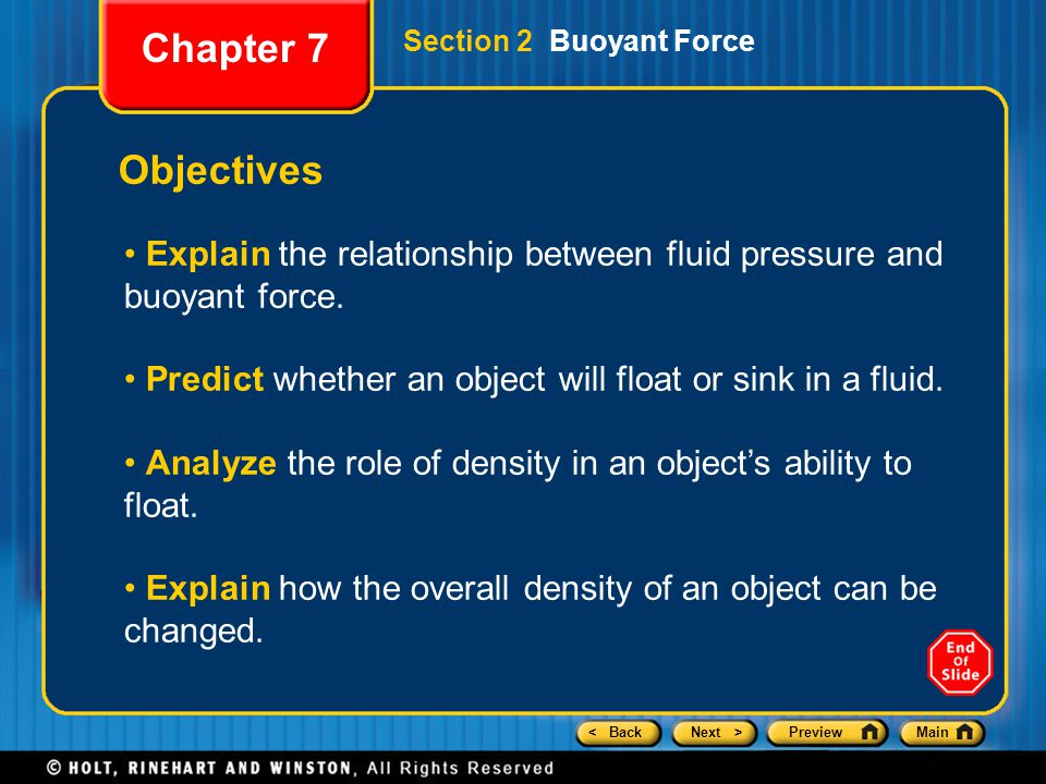 < BackNext >PreviewMain Objectives Explain the relationship between fluid pressure and buoyant force. Predict whether an object will float or sink in