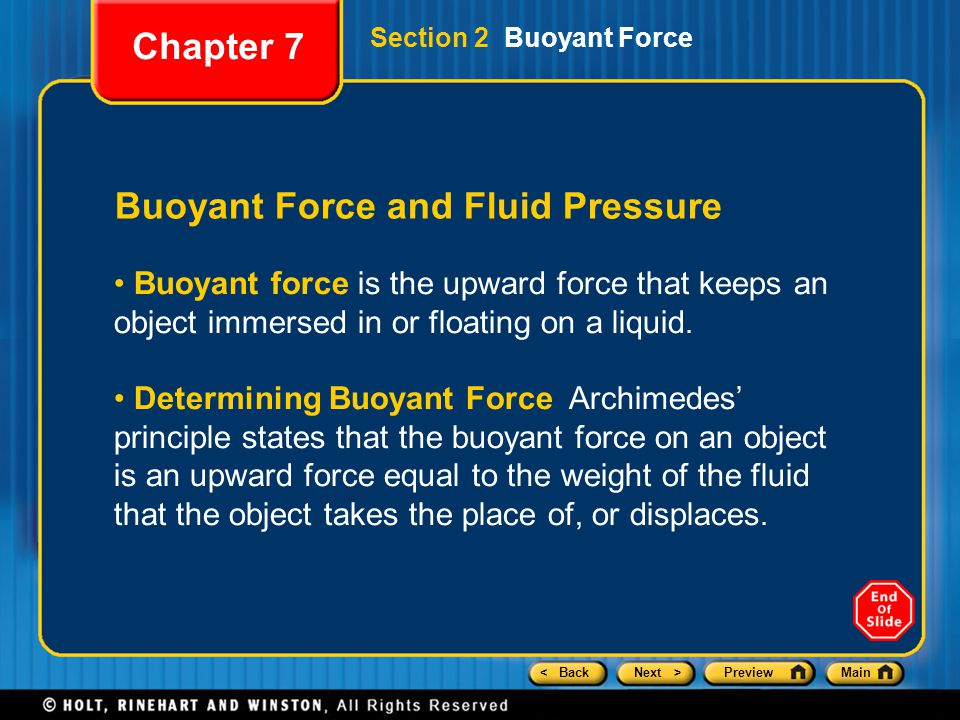 < BackNext >PreviewMain Buoyant Force and Fluid Pressure Buoyant force is the upward force that keeps an object immersed in or floating on a liquid. D