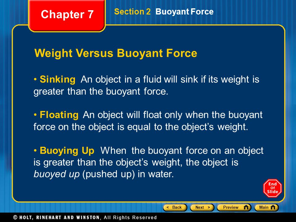 < BackNext >PreviewMain Weight Versus Buoyant Force Sinking An object in a fluid will sink if its weight is greater than the buoyant force. Floating A