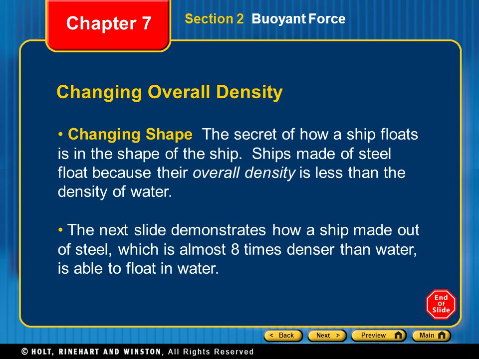 < BackNext >PreviewMain Changing Overall Density Changing Shape The secret of how a ship floats is in the shape of the ship. Ships made of steel float