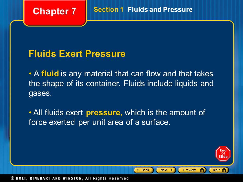 < BackNext >PreviewMain Fluids Exert Pressure A fluid is any material that can flow and that takes the shape of its container. Fluids include liquids