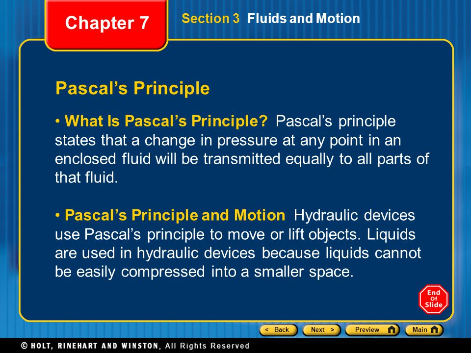 < BackNext >PreviewMain Pascal's Principle Chapter 7 Section 3 Fluids and Motion What Is Pascal's Principle? Pascal's principle states that a change i