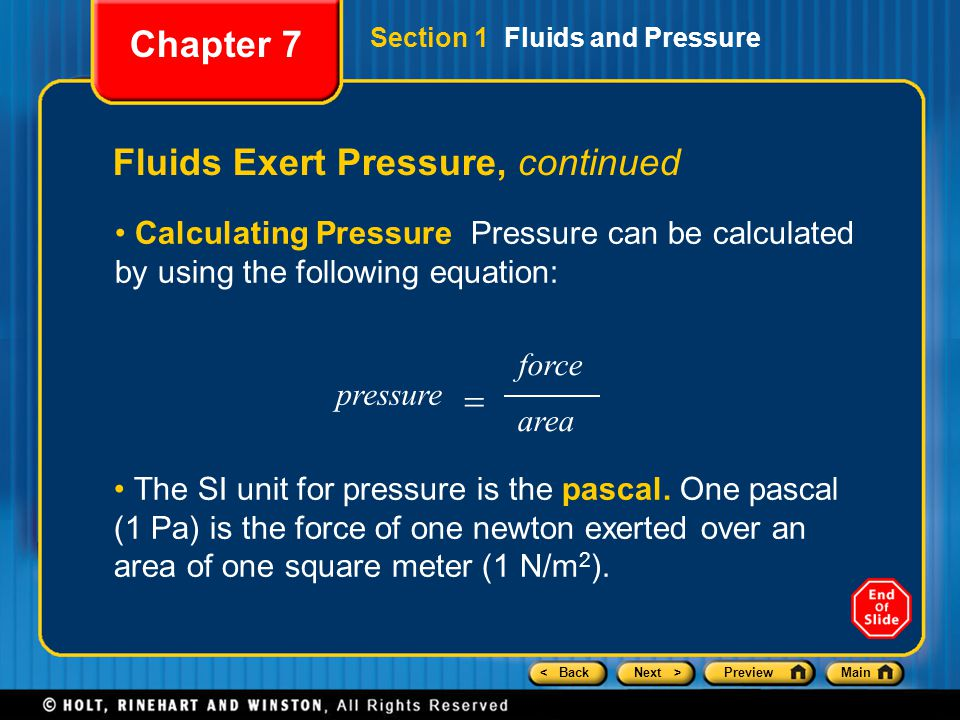 < BackNext >PreviewMain Fluids Exert Pressure, continued Calculating Pressure Pressure can be calculated by using the following equation: Chapter 7 Se